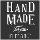 Hand made for you in France